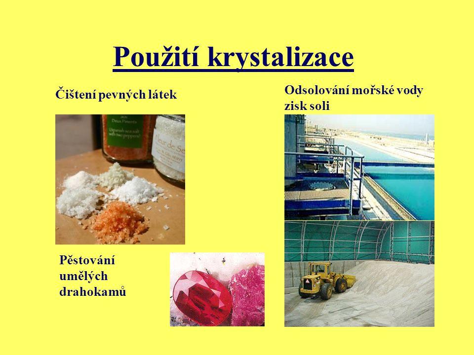 Použití krystalizace Odsolování mořské vody Čištení pevných látek