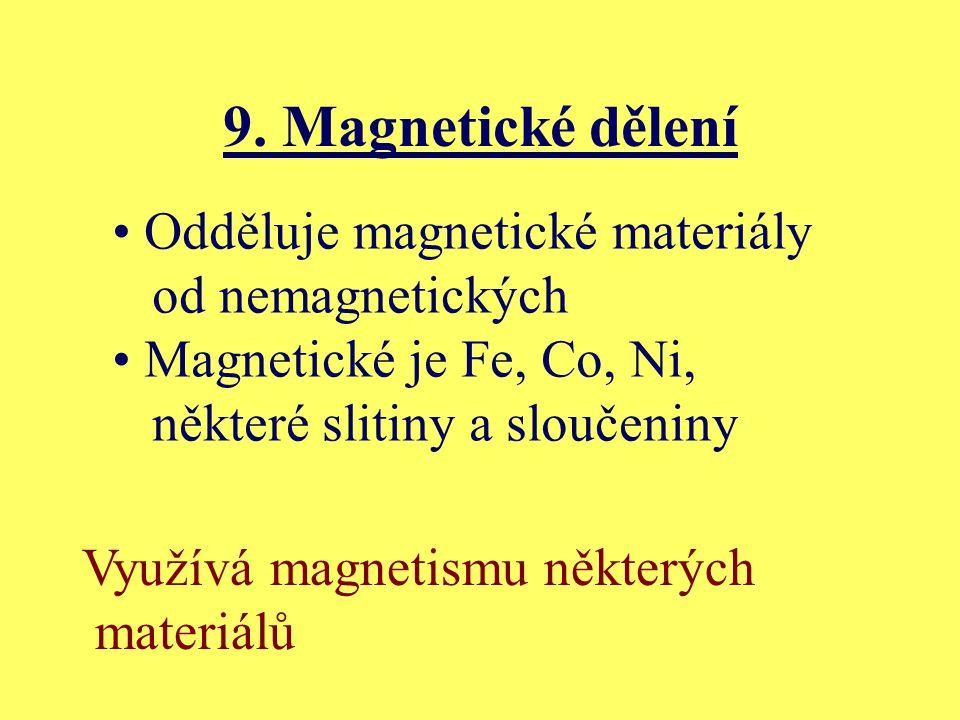 9. Magnetické dělení Odděluje magnetické materiály od nemagnetických