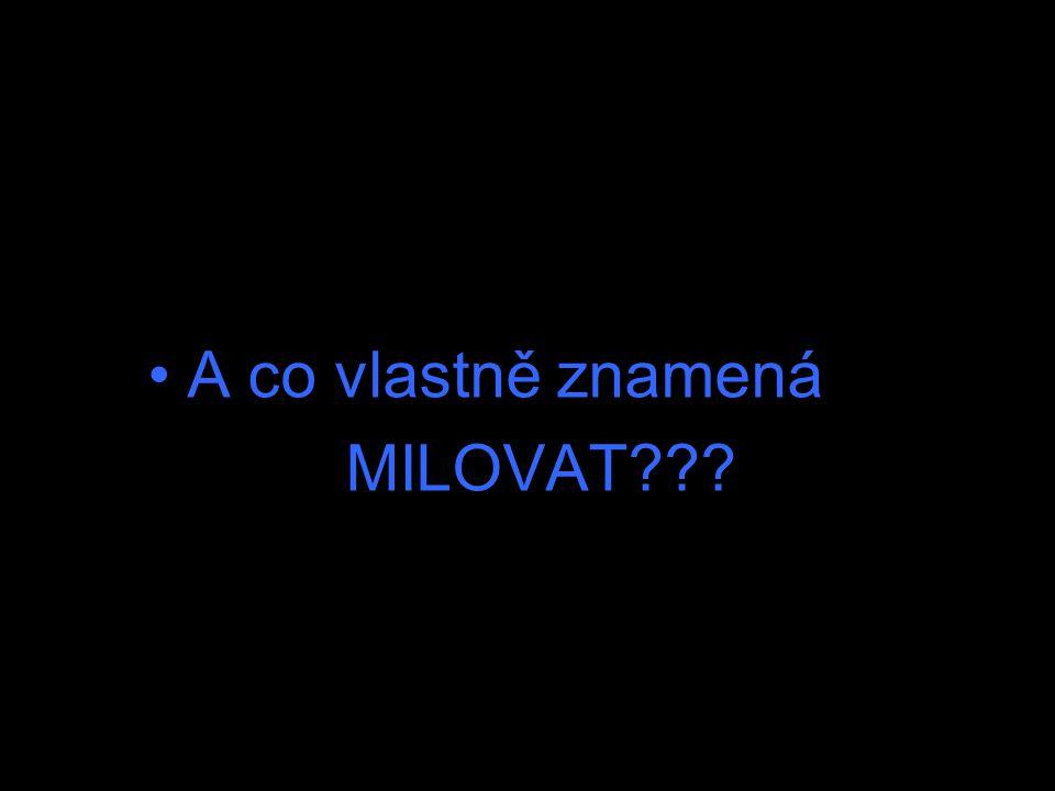 A co vlastně znamená MILOVAT
