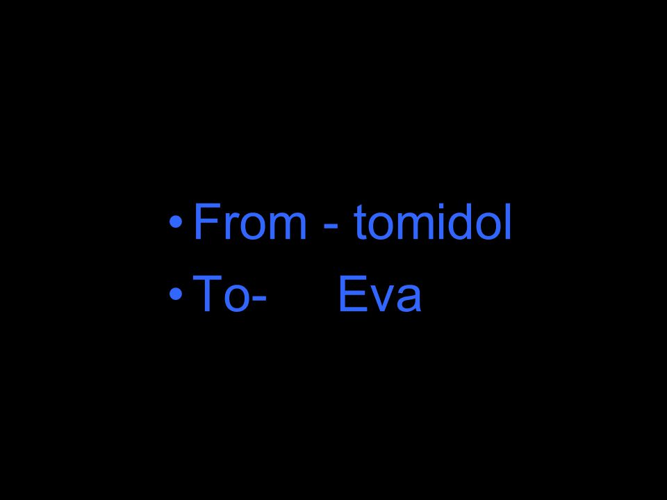 From - tomidol To- Eva