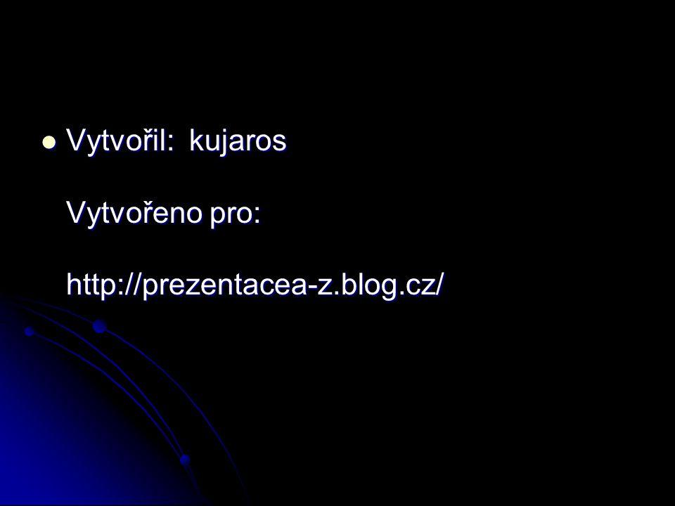 Vytvořil: kujaros Vytvořeno pro: http://prezentacea-z.blog.cz/