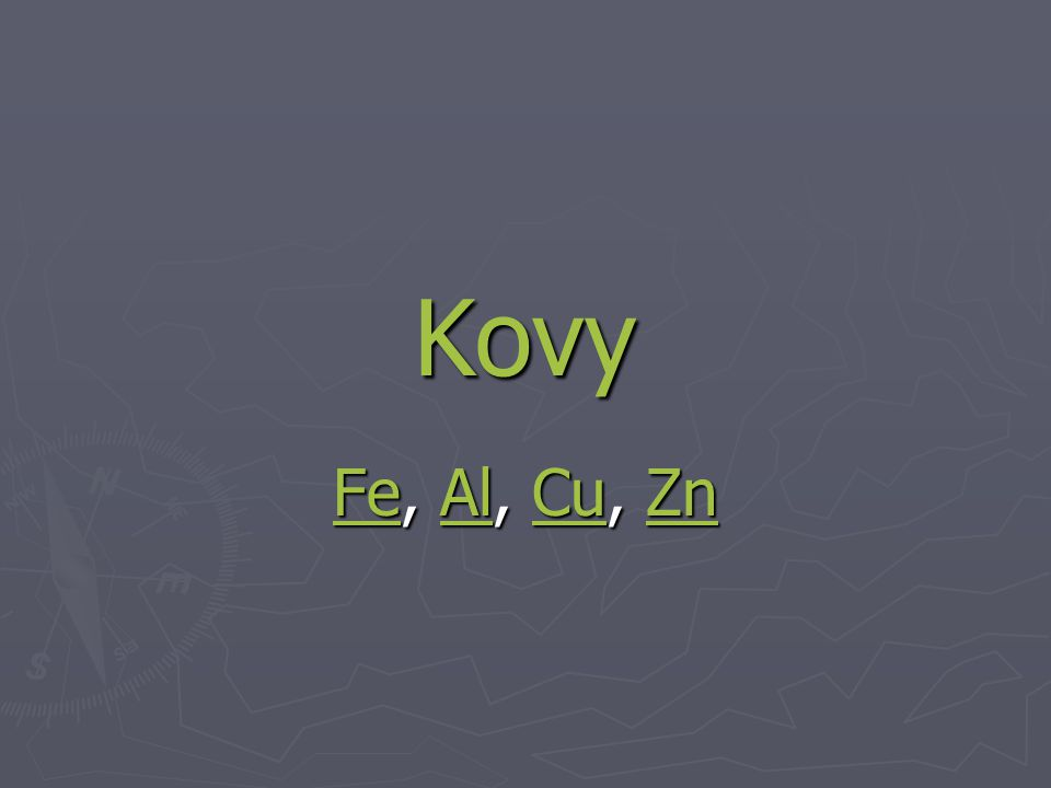 Kovy Fe, Al, Cu, Zn