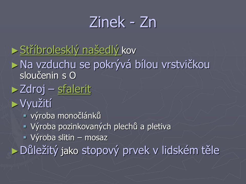 Zinek - Zn Stříbrolesklý našedlý kov