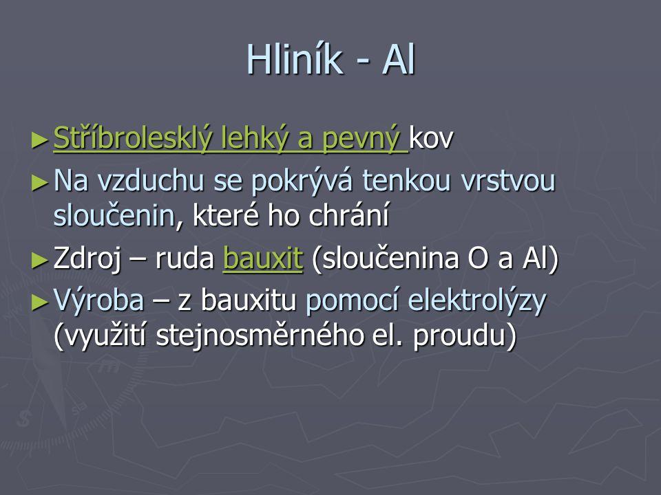 Hliník - Al Stříbrolesklý lehký a pevný kov