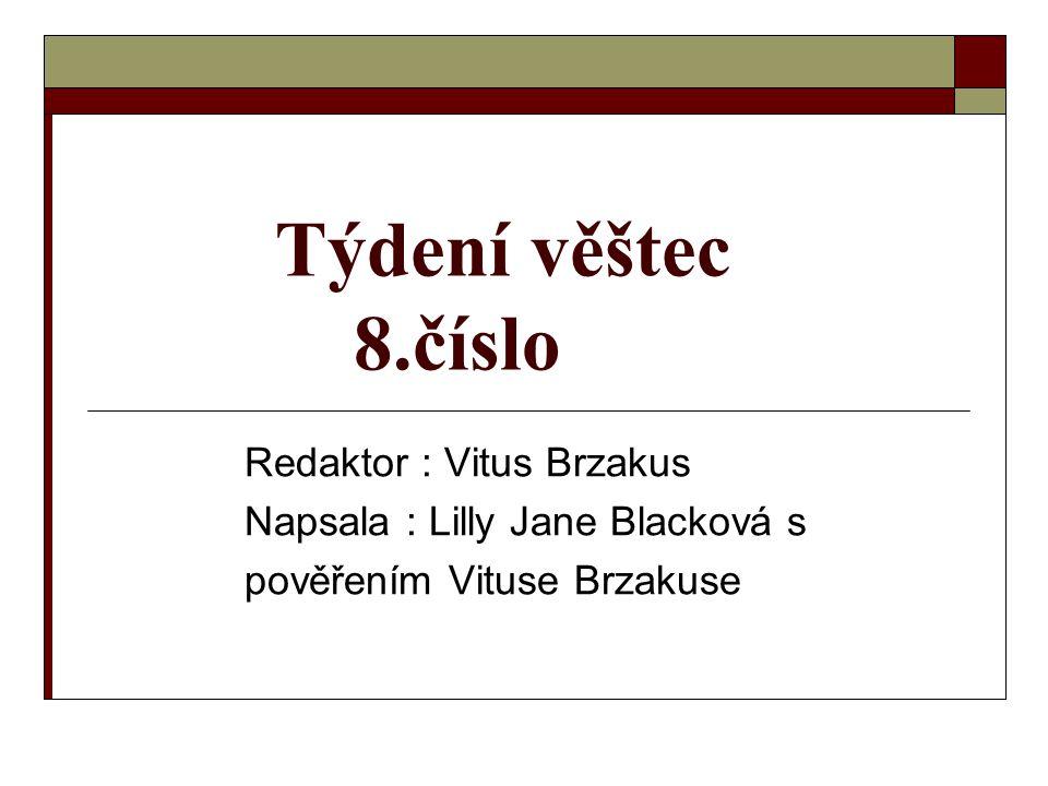 Týdení věštec 8.číslo Redaktor : Vitus Brzakus