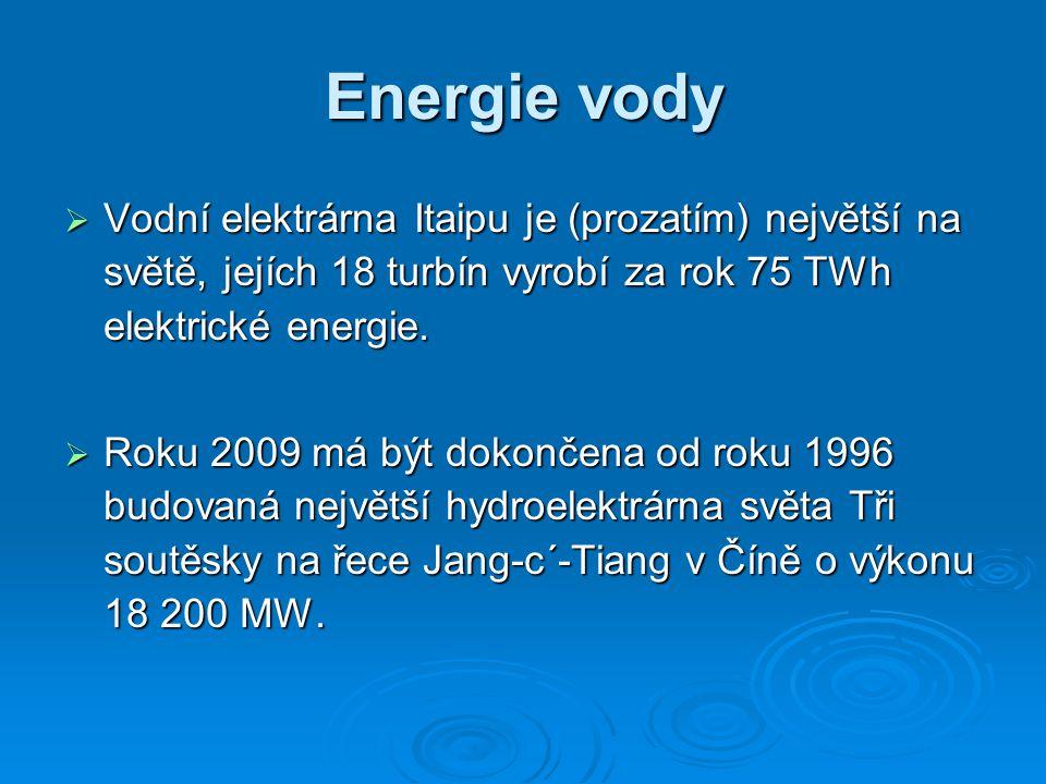 Energie vody Vodní elektrárna Itaipu je (prozatím) největší na světě, jejích 18 turbín vyrobí za rok 75 TWh elektrické energie.