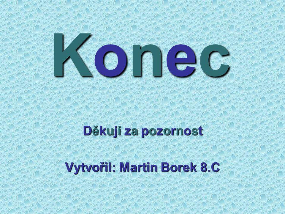 Děkuji za pozornost Vytvořil: Martin Borek 8.C