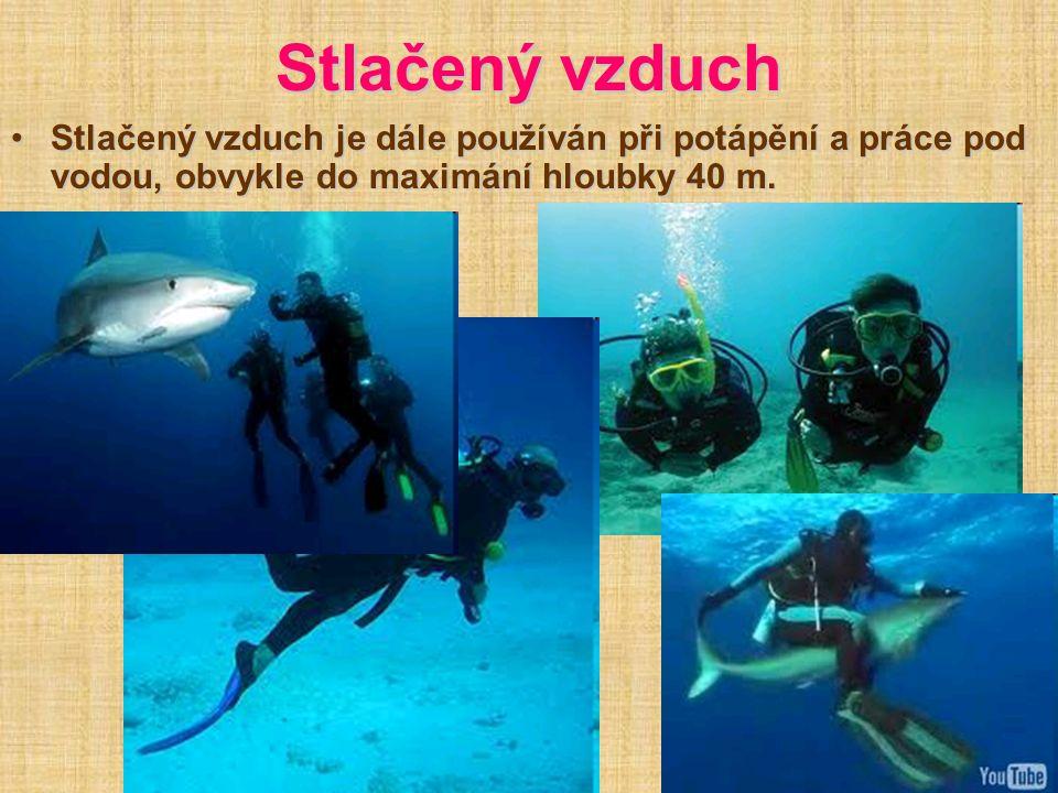 Stlačený vzduch Stlačený vzduch je dále používán při potápění a práce pod vodou, obvykle do maximání hloubky 40 m.