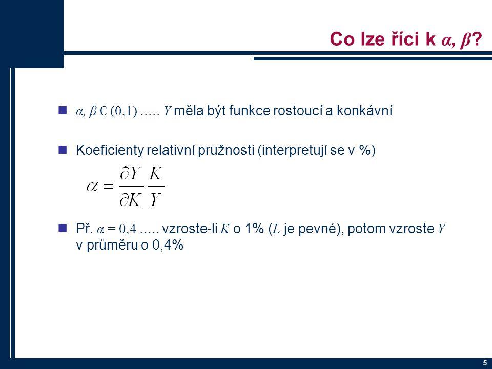 Co lze říci k α, β α, β € (0,1) ..... Y měla být funkce rostoucí a konkávní. Koeficienty relativní pružnosti (interpretují se v %)