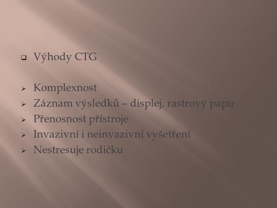 Výhody CTG Komplexnost. Záznam výsledků – displej, rastrový papír. Přenosnost přístroje. Invazivní i neinvazivní vyšetření.