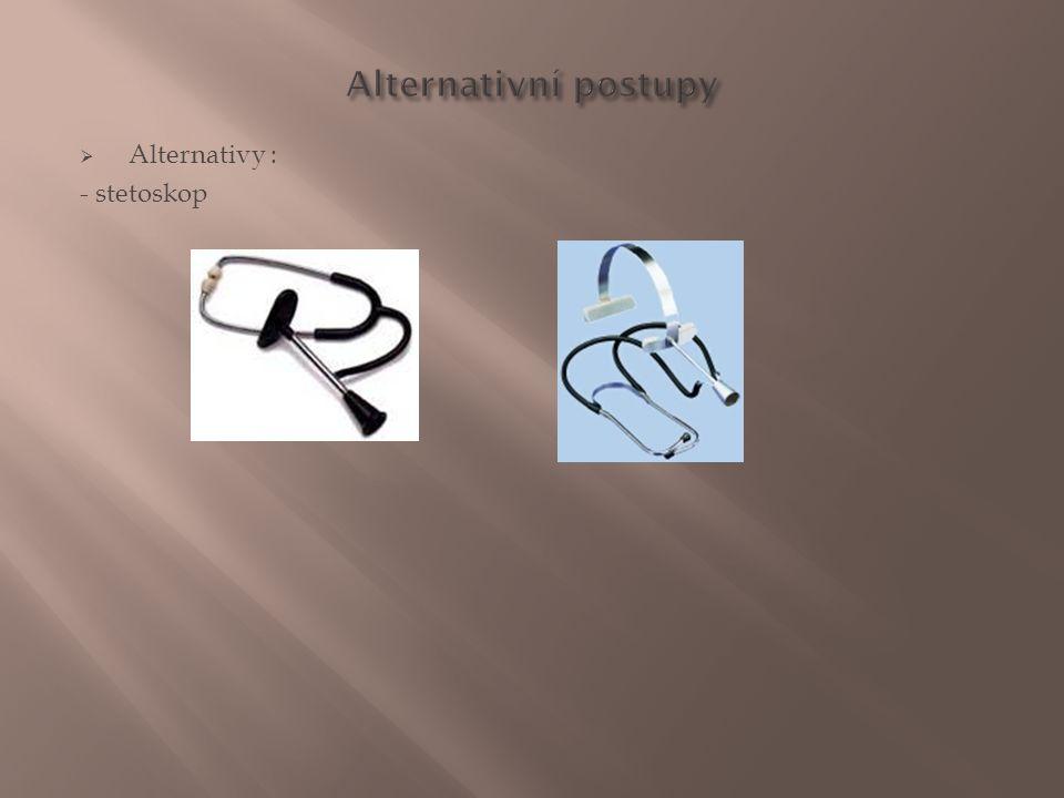 Alternativní postupy Alternativy : - stetoskop