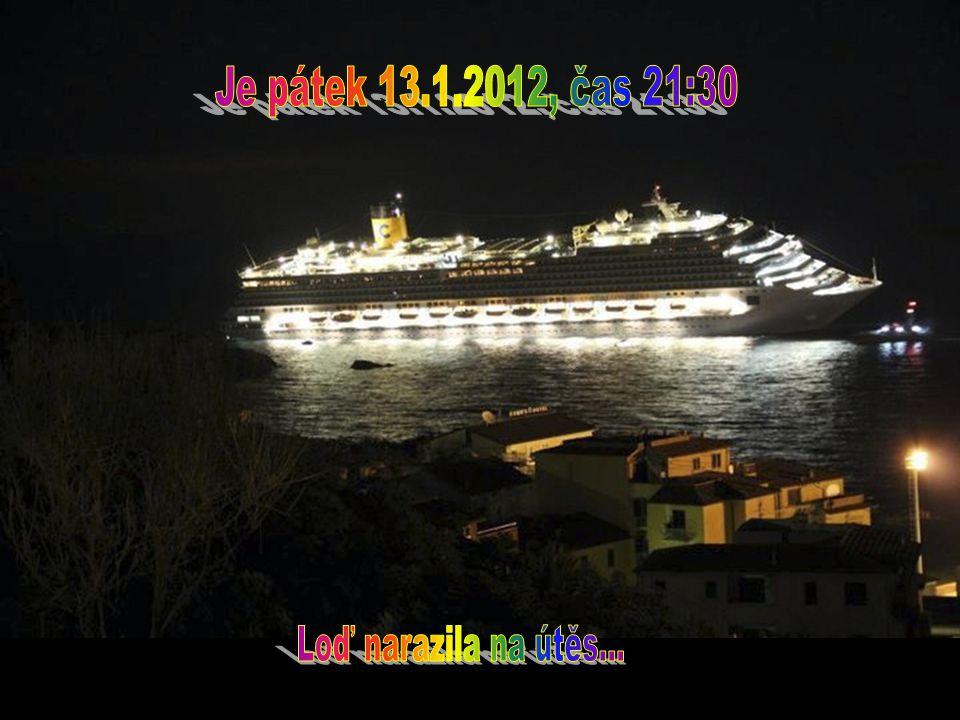 Je pátek 13.1.2012, čas 21:30 Loď narazila na útěs...