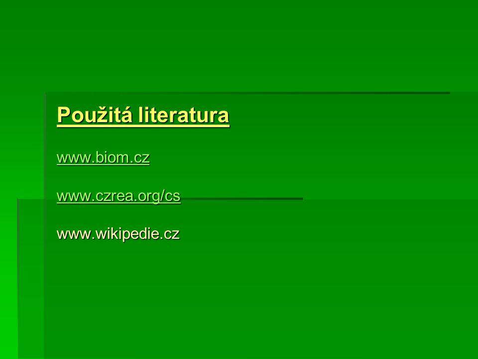 Použitá literatura www.biom.cz www.czrea.org/cs www.wikipedie.cz