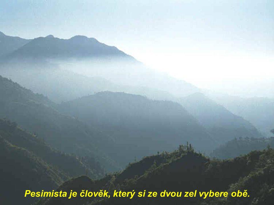 Pesimista je člověk, který si ze dvou zel vybere obě.