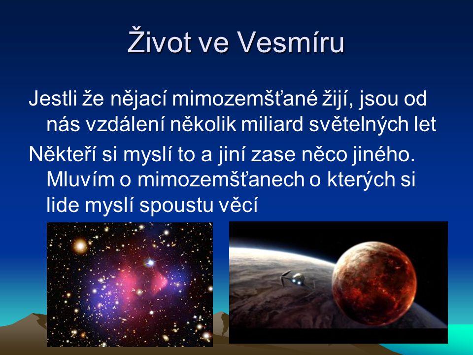 Život ve Vesmíru Jestli že nějací mimozemšťané žijí, jsou od nás vzdálení několik miliard světelných let.
