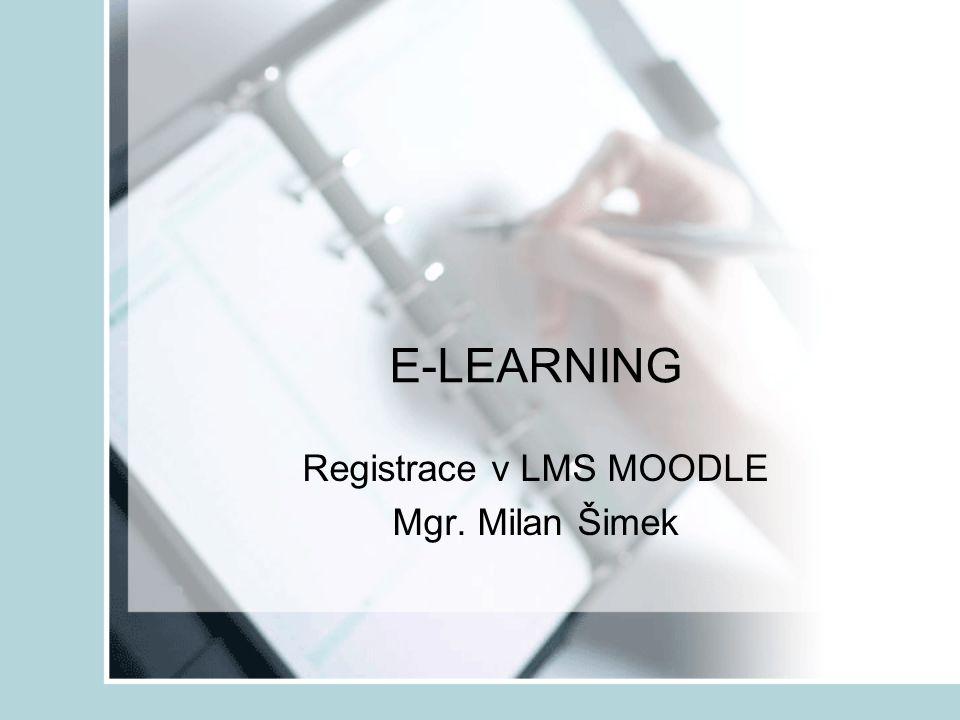 Registrace v LMS MOODLE Mgr. Milan Šimek