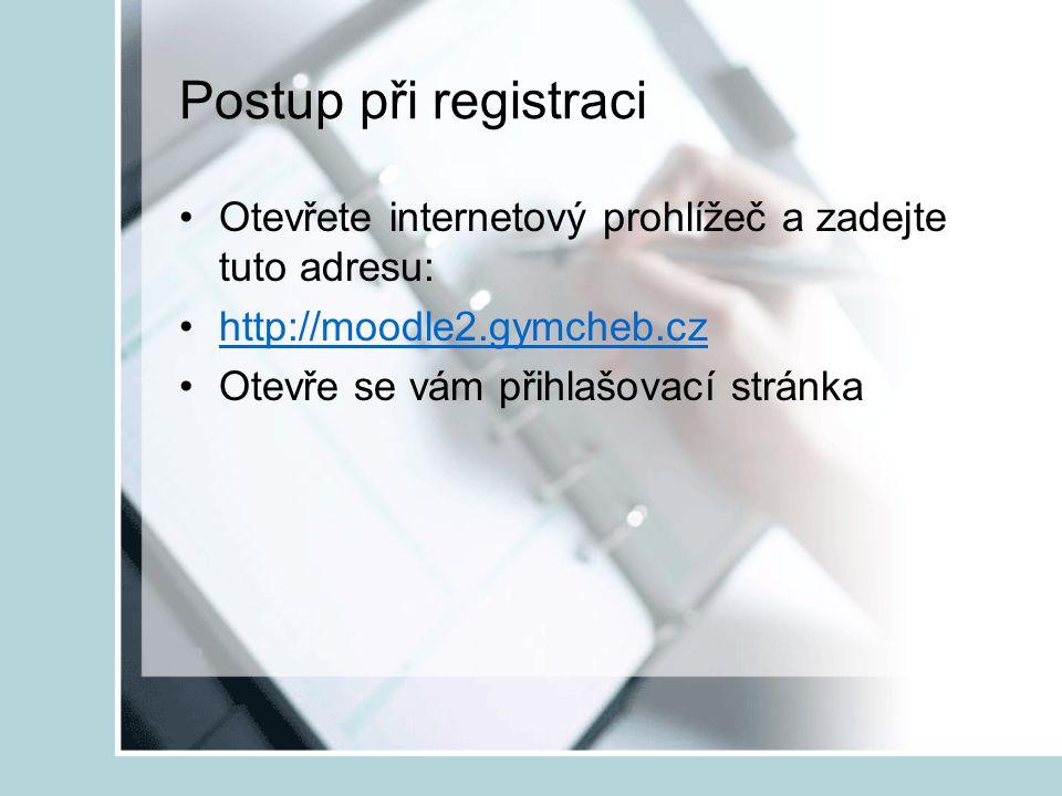 Postup při registraci Otevřete internetový prohlížeč a zadejte tuto adresu: http://moodle2.gymcheb.cz.