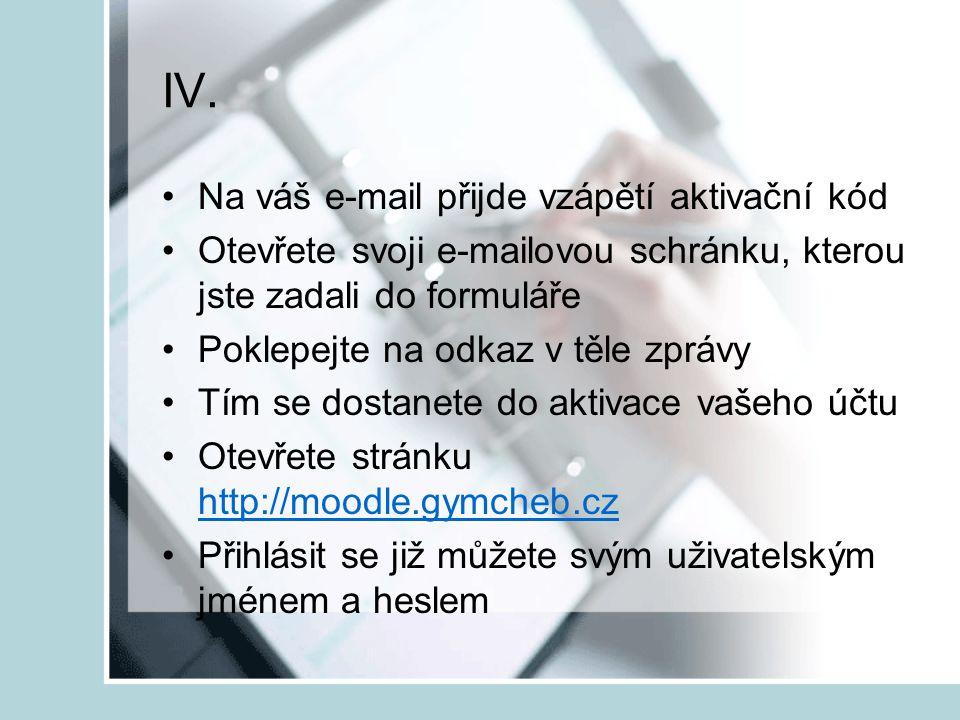 IV. Na váš e-mail přijde vzápětí aktivační kód