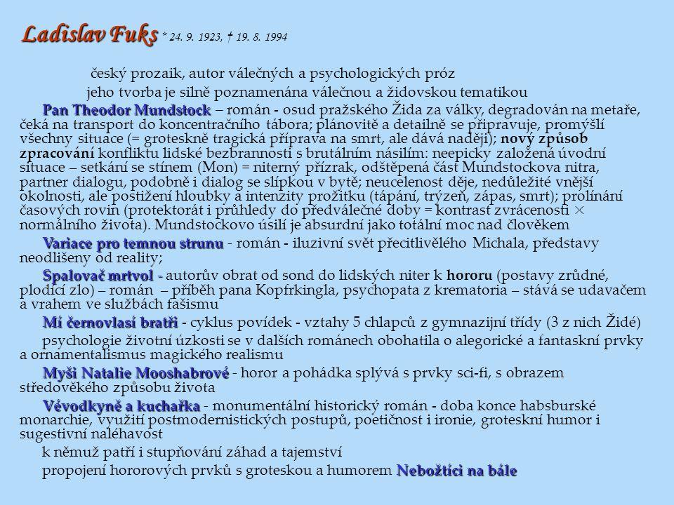 Ladislav Fuks * 24. 9. 1923, † 19. 8. 1994 český prozaik, autor válečných a psychologických próz.