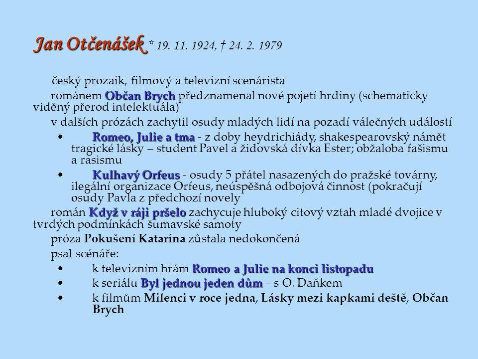 Jan Otčenášek * 19. 11. 1924, † 24. 2. 1979 český prozaik, filmový a televizní scenárista.