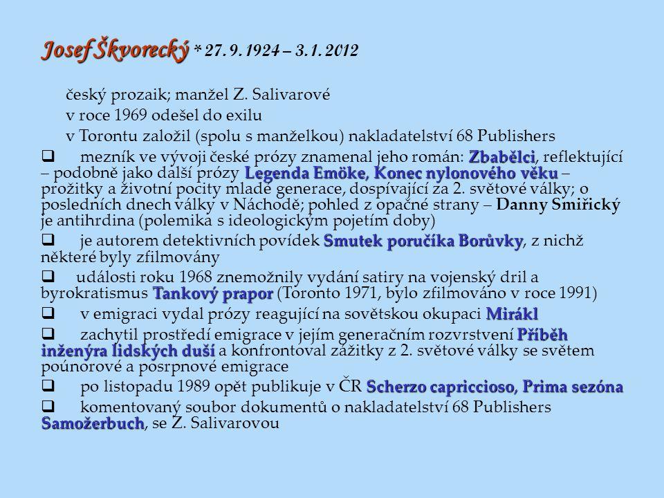 Josef Škvorecký * 27. 9. 1924 – 3. 1. 2012 český prozaik; manžel Z. Salivarové. v roce 1969 odešel do exilu.
