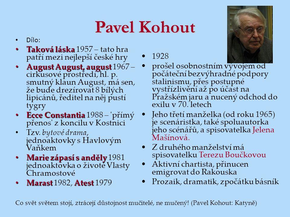 Pavel Kohout Dílo: Taková láska 1957 – tato hra patří mezi nejlepší české hry.