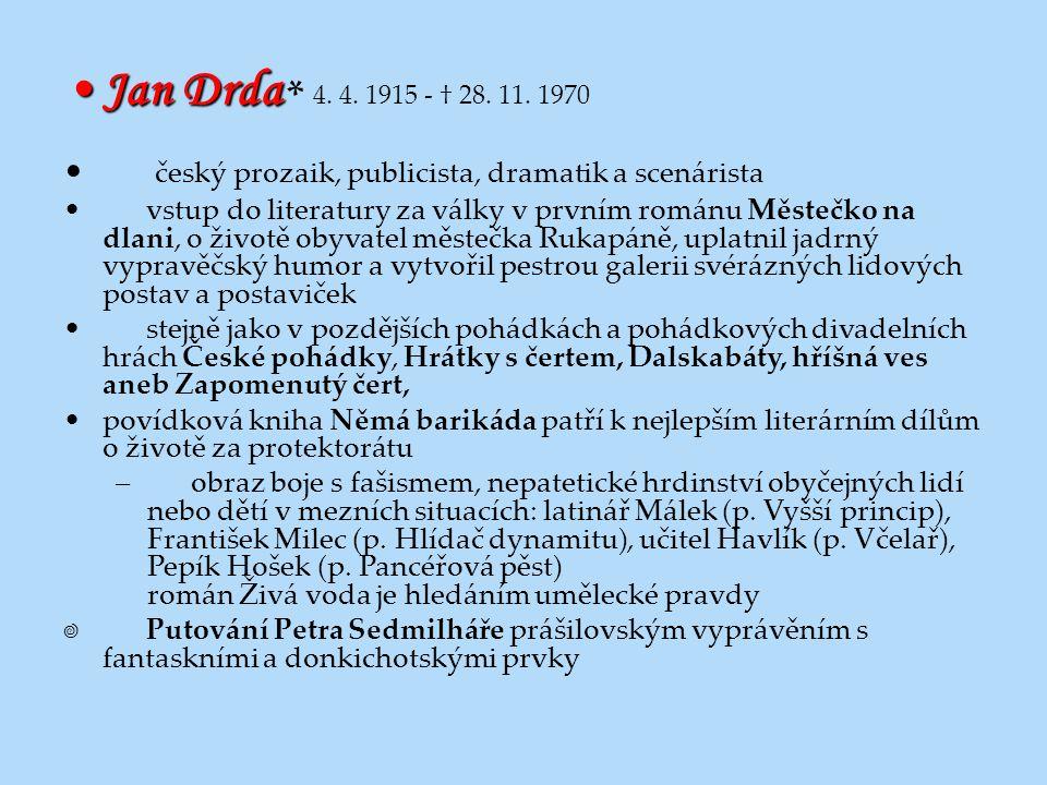 Jan Drda * 4. 4. 1915 - † 28. 11. 1970 český prozaik, publicista, dramatik a scenárista.