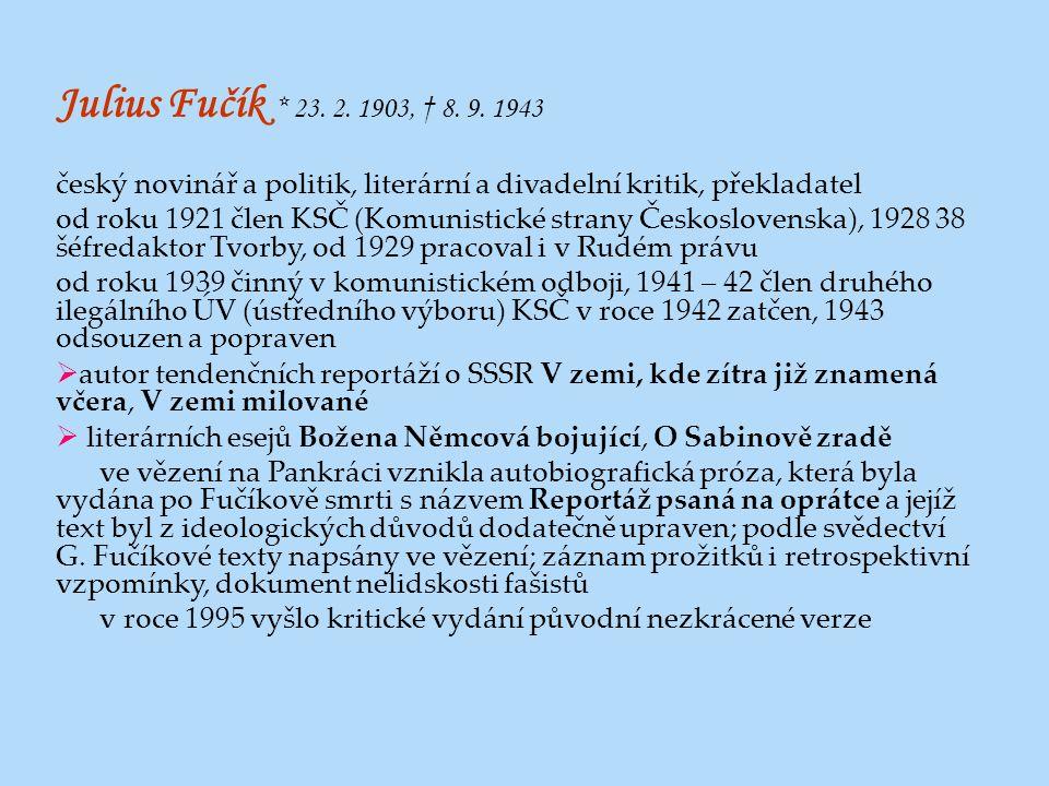 Julius Fučík * 23. 2. 1903, † 8. 9. 1943 český novinář a politik, literární a divadelní kritik, překladatel.