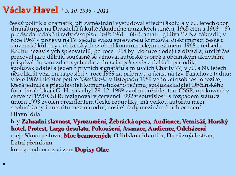 Václav Havel * 5. 10. 1936 - 2011 Hlavní díla: