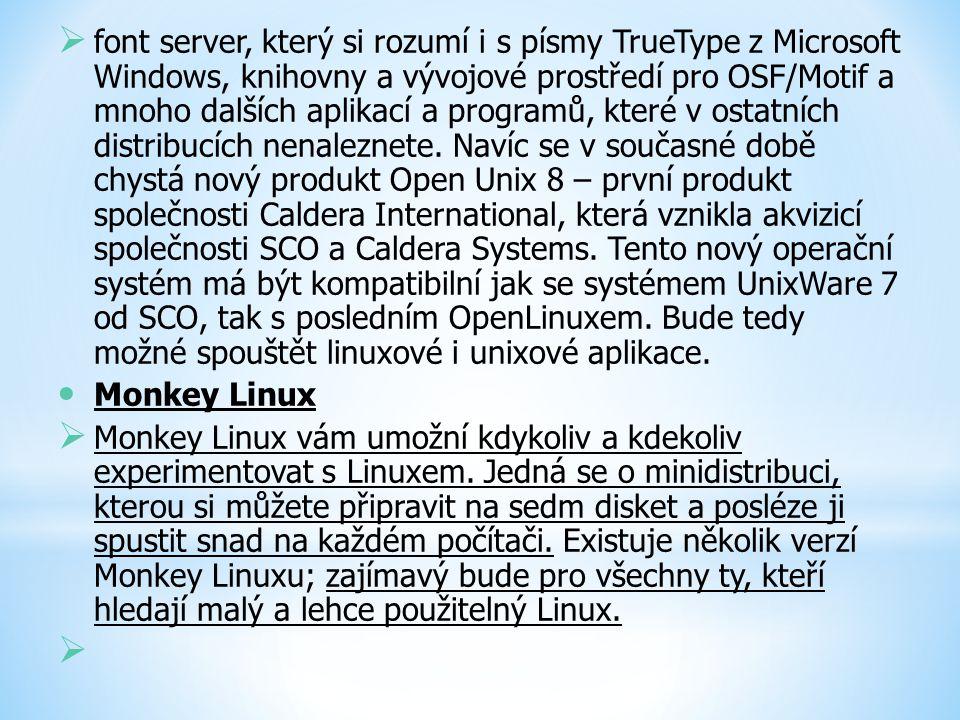 font server, který si rozumí i s písmy TrueType z Microsoft Windows, knihovny a vývojové prostředí pro OSF/Motif a mnoho dalších aplikací a programů, které v ostatních distribucích nenaleznete. Navíc se v současné době chystá nový produkt Open Unix 8 – první produkt společnosti Caldera International, která vznikla akvizicí společnosti SCO a Caldera Systems. Tento nový operační systém má být kompatibilní jak se systémem UnixWare 7 od SCO, tak s posledním OpenLinuxem. Bude tedy možné spouštět linuxové i unixové aplikace.