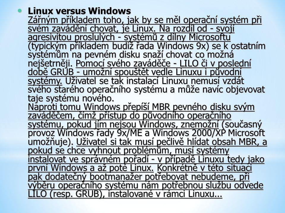 Linux versus Windows Zářným příkladem toho, jak by se měl operační systém při svém zavádění chovat, je Linux.