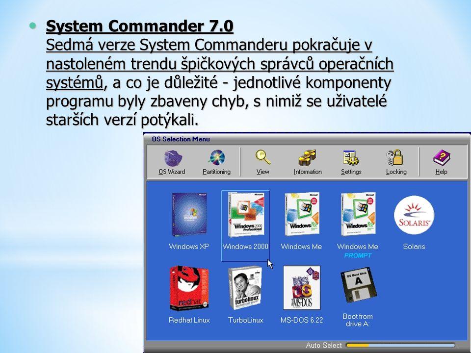 System Commander 7.0 Sedmá verze System Commanderu pokračuje v nastoleném trendu špičkových správců operačních systémů, a co je důležité - jednotlivé komponenty programu byly zbaveny chyb, s nimiž se uživatelé starších verzí potýkali.