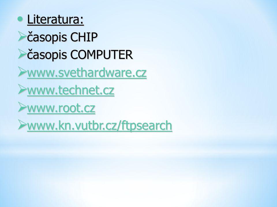 Literatura: časopis CHIP. časopis COMPUTER. www.svethardware.cz.