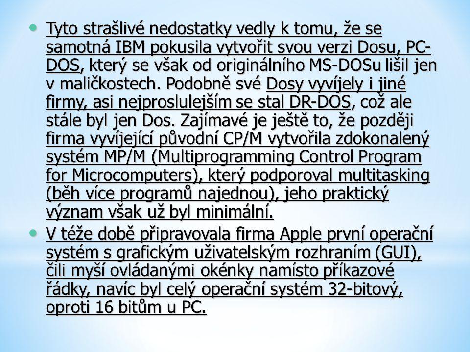 Tyto strašlivé nedostatky vedly k tomu, že se samotná IBM pokusila vytvořit svou verzi Dosu, PC-DOS, který se však od originálního MS-DOSu lišil jen v maličkostech. Podobně své Dosy vyvíjely i jiné firmy, asi nejproslulejším se stal DR-DOS, což ale stále byl jen Dos. Zajímavé je ještě to, že později firma vyvíjející původní CP/M vytvořila zdokonalený systém MP/M (Multiprogramming Control Program for Microcomputers), který podporoval multitasking (běh více programů najednou), jeho praktický význam však už byl minimální.