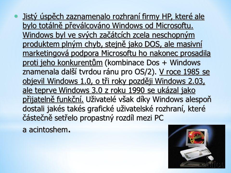 Jistý úspěch zaznamenalo rozhraní firmy HP, které ale bylo totálně převálcováno Windows od Microsoftu.