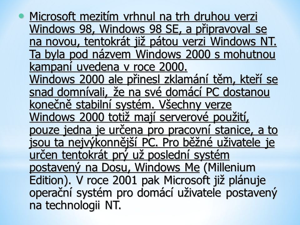 Microsoft mezitím vrhnul na trh druhou verzi Windows 98, Windows 98 SE, a připravoval se na novou, tentokrát již pátou verzi Windows NT.