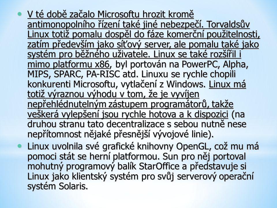 V té době začalo Microsoftu hrozit kromě antimonopolního řízení také jiné nebezpečí. Torvaldsův Linux totiž pomalu dospěl do fáze komerční použitelnosti, zatím především jako síťový server, ale pomalu také jako systém pro běžného uživatele. Linux se také rozšířil i mimo platformu x86, byl portován na PowerPC, Alpha, MIPS, SPARC, PA-RISC atd. Linuxu se rychle chopili konkurenti Microsoftu, vytlačení z Windows. Linux má totiž výraznou výhodu v tom, že je vyvíjen nepřehlédnutelným zástupem programátorů, takže veškerá vylepšení jsou rychle hotova a k dispozici (na druhou stranu tato decentralizace s sebou nutně nese nepřítomnost nějaké přesnější vývojové linie).