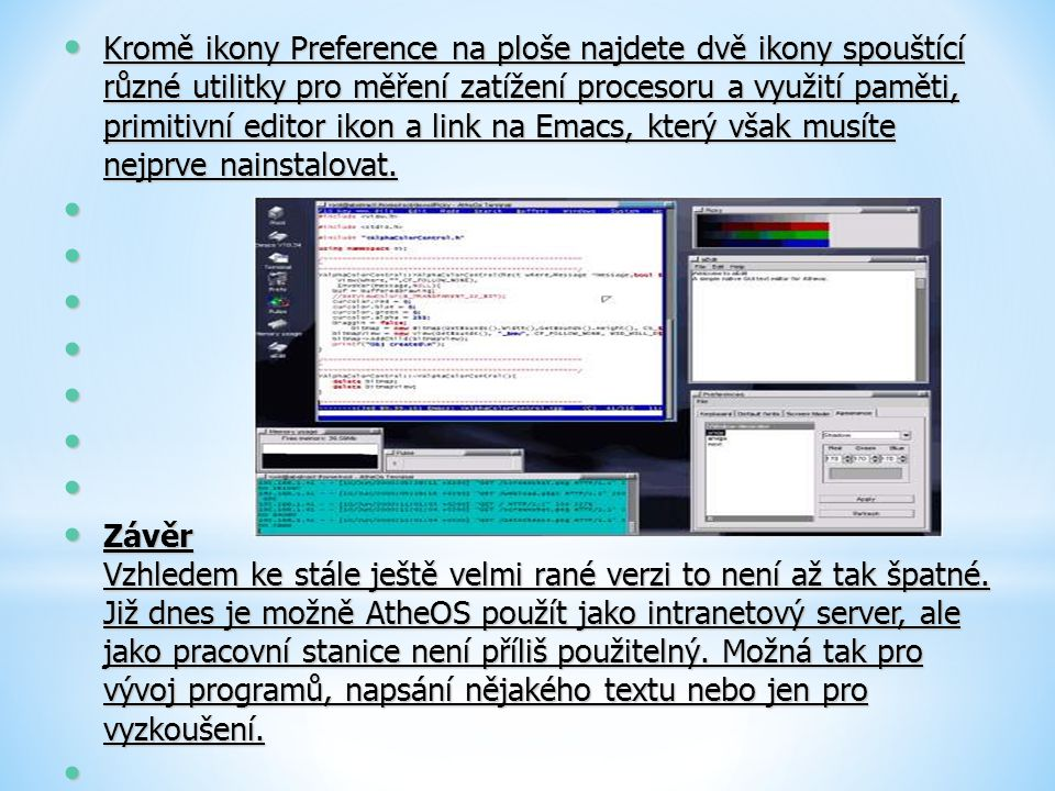 Kromě ikony Preference na ploše najdete dvě ikony spouštící různé utilitky pro měření zatížení procesoru a využití paměti, primitivní editor ikon a link na Emacs, který však musíte nejprve nainstalovat.