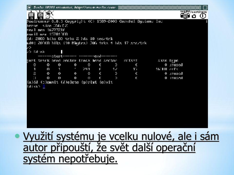 Využití systému je vcelku nulové, ale i sám autor připouští, že svět další operační systém nepotřebuje.