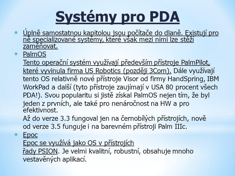 Systémy pro PDA Úplně samostatnou kapitolou jsou počítače do dlaně. Existují pro ně specializované systémy, které však mezi nimi lze stěží zaměňovat.