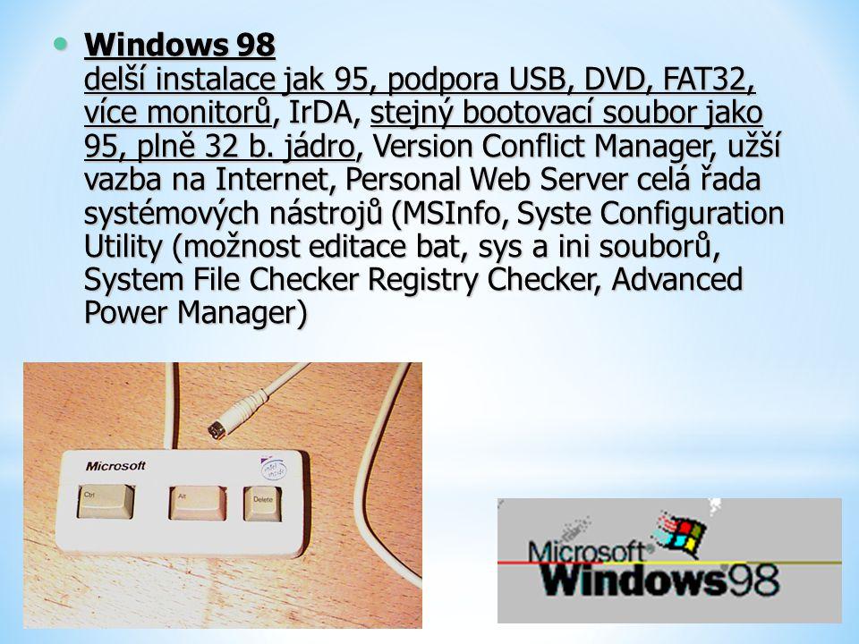 Windows 98 delší instalace jak 95, podpora USB, DVD, FAT32, více monitorů, IrDA, stejný bootovací soubor jako 95, plně 32 b.