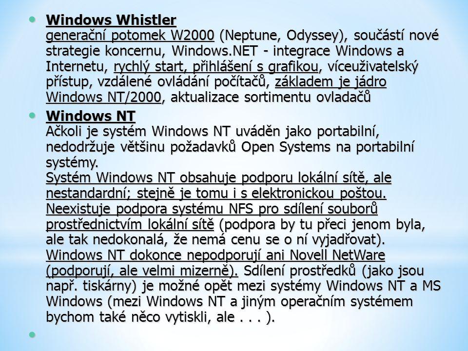 Windows Whistler generační potomek W2000 (Neptune, Odyssey), součástí nové strategie koncernu, Windows.NET - integrace Windows a Internetu, rychlý start, přihlášení s grafikou, víceuživatelský přístup, vzdálené ovládání počítačů, základem je jádro Windows NT/2000, aktualizace sortimentu ovladačů