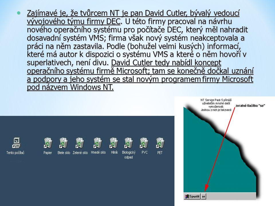Zajímavé je, že tvůrcem NT je pan David Cutler, bývalý vedoucí vývojového týmu firmy DEC.