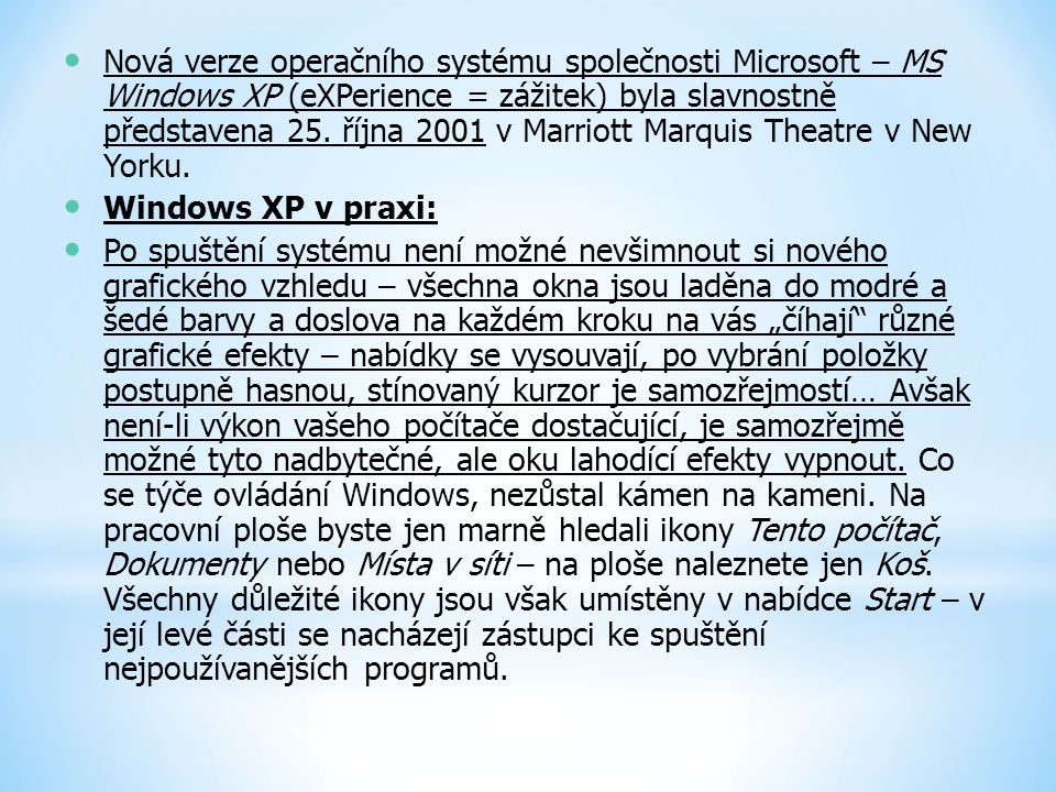 Nová verze operačního systému společnosti Microsoft – MS Windows XP (eXPerience = zážitek) byla slavnostně představena 25. října 2001 v Marriott Marquis Theatre v New Yorku.