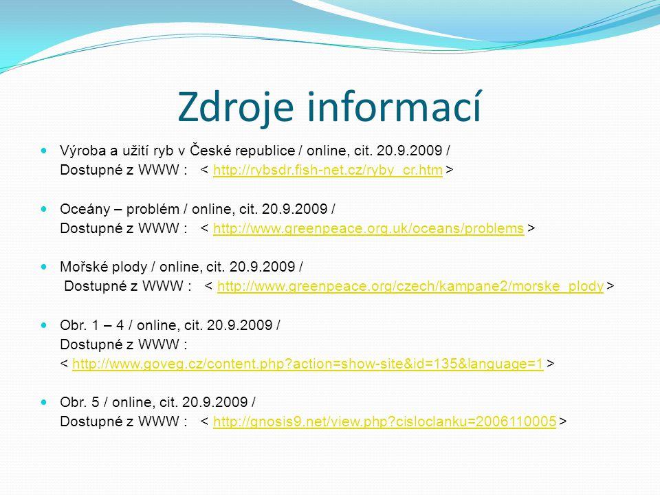 Zdroje informací Výroba a užití ryb v České republice / online, cit. 20.9.2009 / Dostupné z WWW : < http://rybsdr.fish-net.cz/ryby_cr.htm >