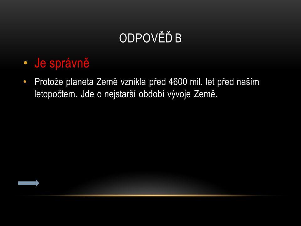 Odpověď b Je správně. Protože planeta Země vznikla před 4600 mil.