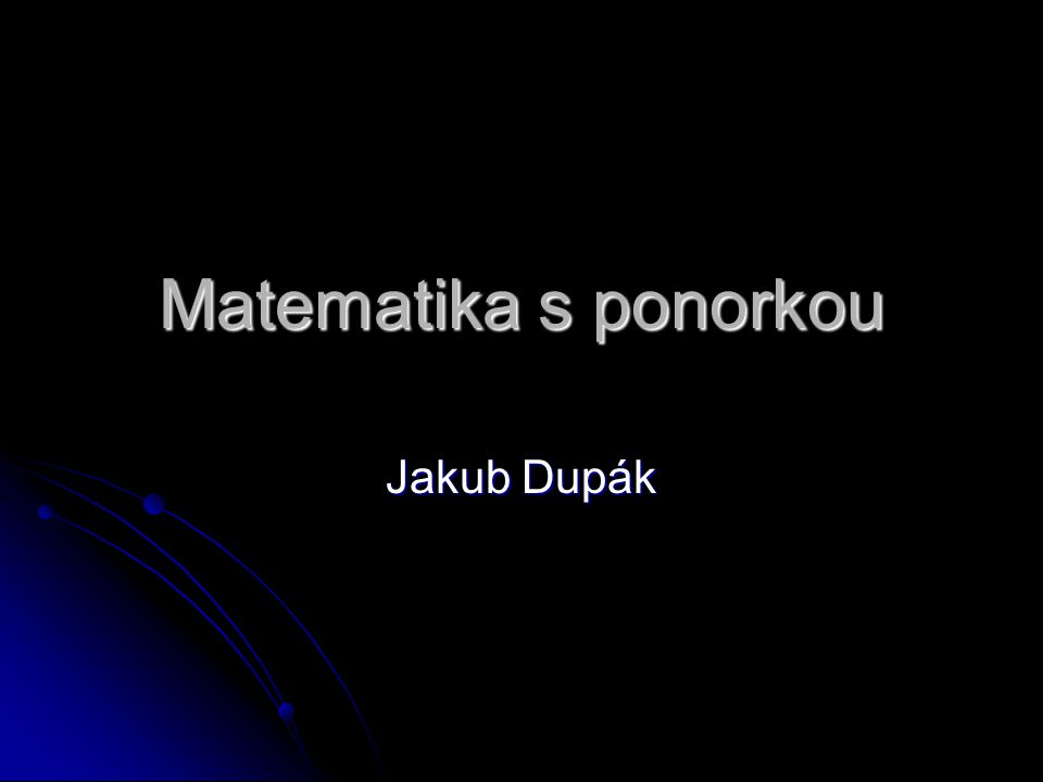 Matematika s ponorkou Jakub Dupák