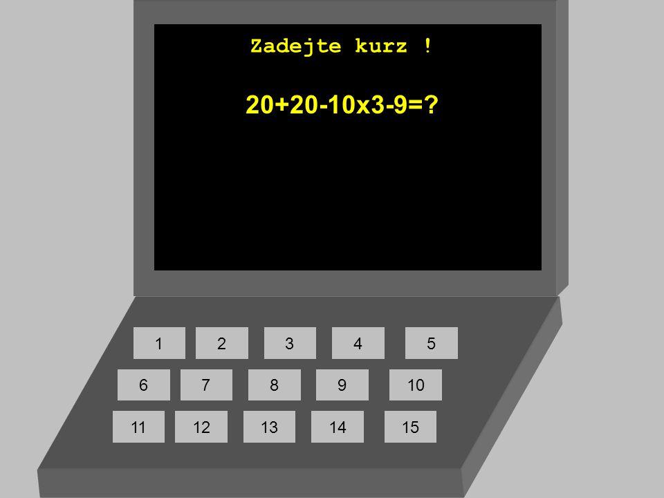 Zadejte kurz ! 20+20-10x3-9= 1 2 3 4 5 6 7 8 9 10 11 12 13 14 15