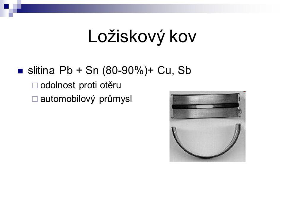 Ložiskový kov slitina Pb + Sn (80-90%)+ Cu, Sb odolnost proti otěru