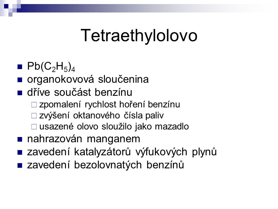 Tetraethylolovo Pb(C2H5)4 organokovová sloučenina